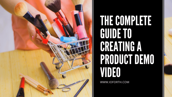 The Complete Guide to Creating a Product Demo Video With Impact
